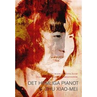 Det hemliga pianot: Från Maos arbetsläger till de stora konsertscenerna (Inbunden)