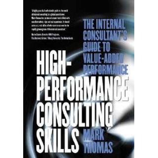 High-Performance Consulting Skills (Häftad, 2003)