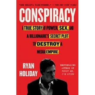 Conspiracy: A True Story of Power, Sex, and a Billionaire's Secret Plot to Destroy a Media Empire (Häftad, 2019)