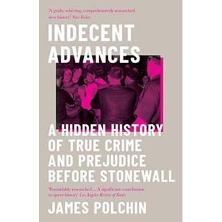 Indecent Advances: A Hidden History of True Crime and... (Bog, Paperback / softback)