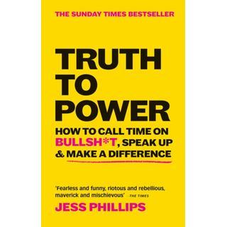 Truth to Power: How to Call Time on Bullsh*t, Speak Up &... (Bog, Paperback / softback)
