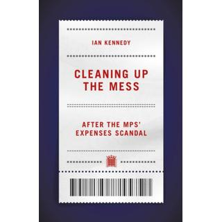 Cleaning up the Mess: After the MPs' Expenses Scandal (Bog, Hardback)