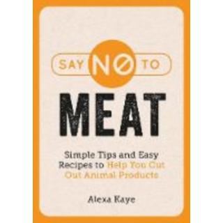 Say No to Meat: Simple Tips and Easy Recipes to Help You... (Bog, Paperback / softback)