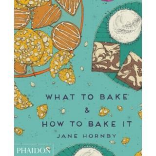 What to Bake & How to Bake It (Bog, Hardback)