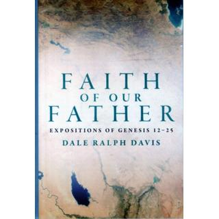 Faith of Our Father: Expositions of Genesis 12-25 (Bog, Paperback / softback)