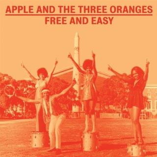 Apple And The 3 Oranges - Free And Easy (The Complete Works 1970-1975