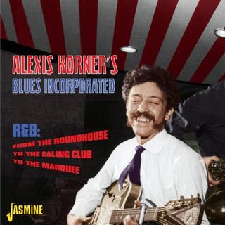 Alexis Korner's Blues Incorporated - R&B From The Roundhouse, To The Ealing Club, To The Marquee