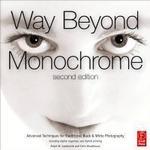 Way Beyond Monochrome: Advanced Techniques for Traditional Black & White Photography (Inbunden, 2010)
