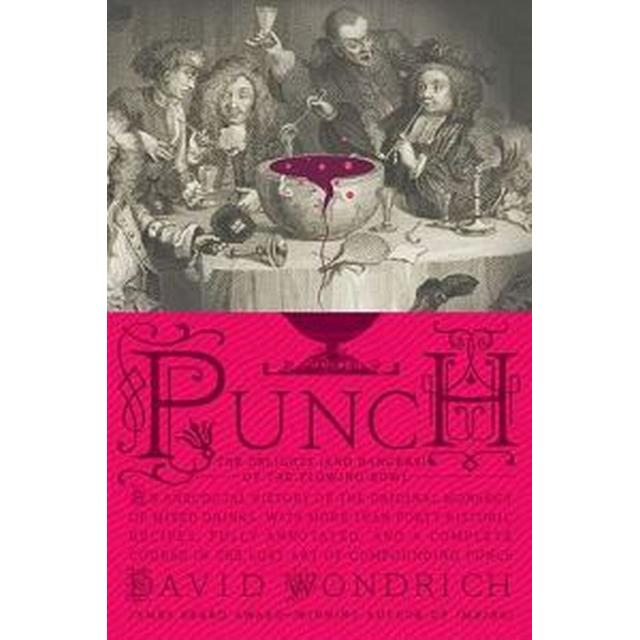 Punch: The Delights (and Dangers) of the Flowing Bowl: An Anecdotal History of the Original Monarch of Mixed Drinks, with More Than Forty Historic Rec (Inbunden, 2010)