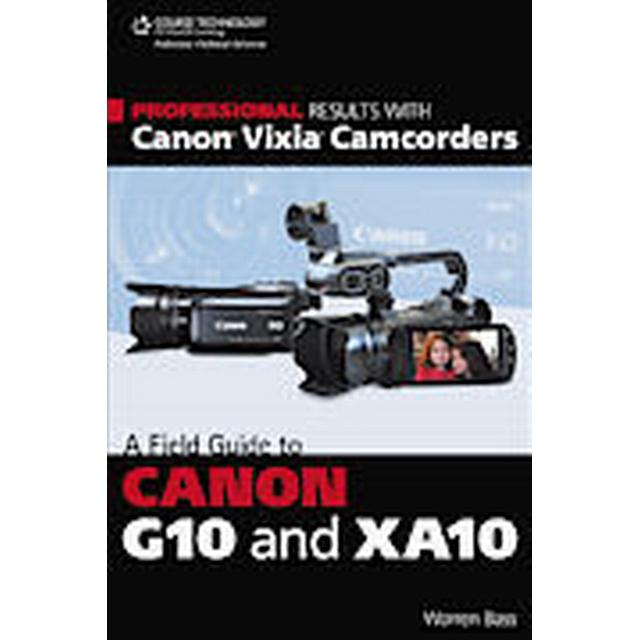 Professional Results With Canon Vixia Camcorders: A Field Guide To Canon G10 and XA10 (Häftad, 2012)