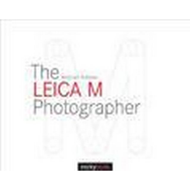 The Leica M Photographer: Photographing with Leica's Legendary Rangefinder Cameras (Inbunden, 2015)