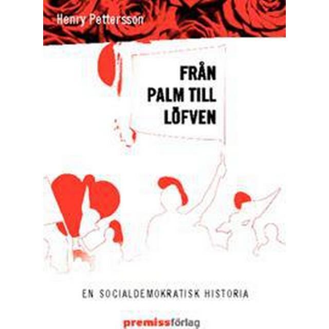 Från Palm till Löfven: en socialdemokratisk historia (Häftad, 2012)