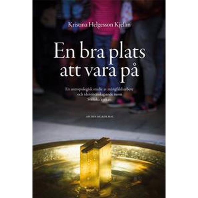 En bra plats att vara på: en antropologisk studie av mångfaldsarbete och identitetsskapande inom Svenska kyrkan (Danskt band, 2016)