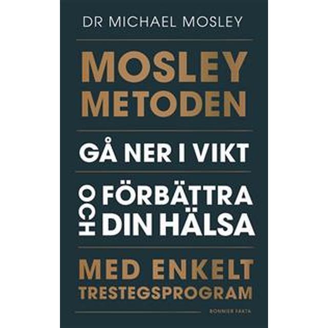 Mosleymetoden: Gå ner i vikt och förbättra din hälsa med enkelt trestegsprogram