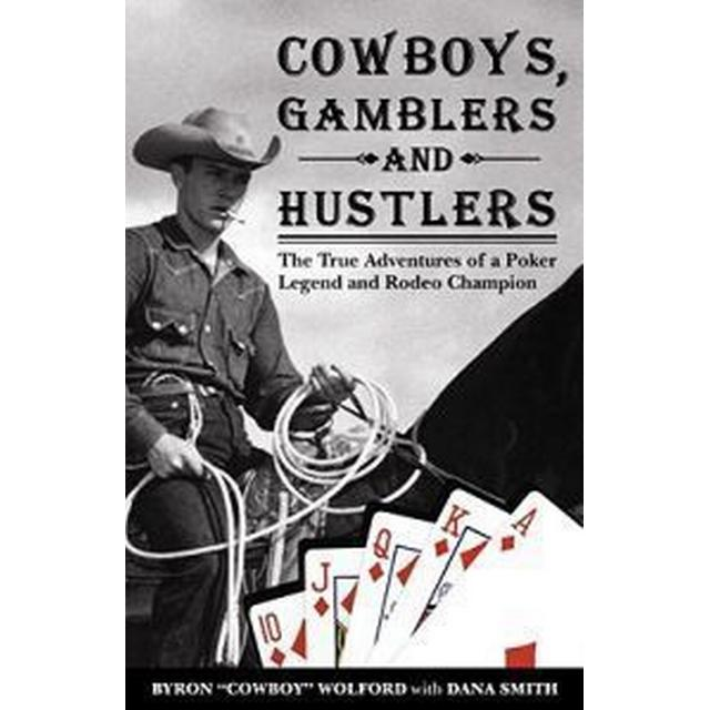 Cowboys, Gamblers and Hustlers: The True Adventures of a Poker Legend and Rodeo Champion (Häftad, 2005)