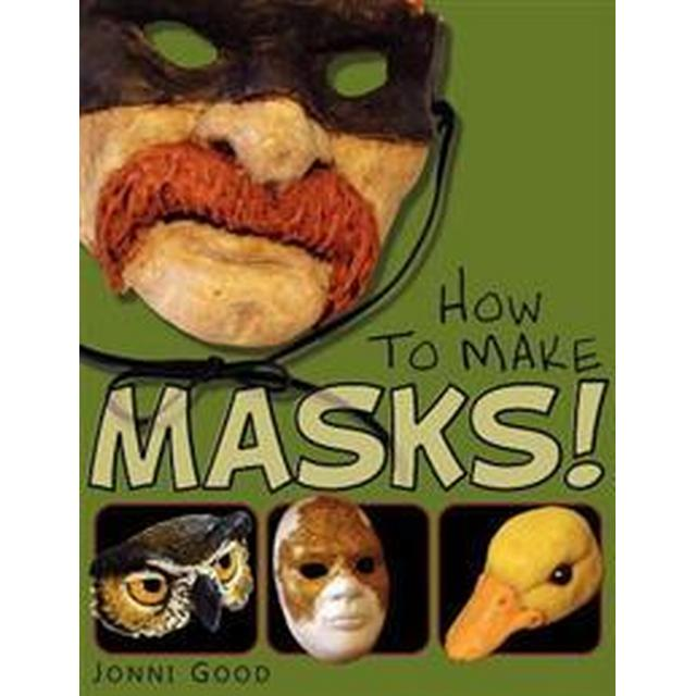 How to Make Masks! Easy New Way to Make a Mask for Masquerade, Halloween and Dress-Up Fun, with Just Two Layers of Fast-Setting Paper Mache (Häftad, 2012)